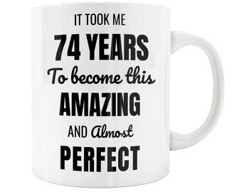 74 Year Old 74th Birthday Mug Male Woman Wife Husband Gift Idea Celebration 73th