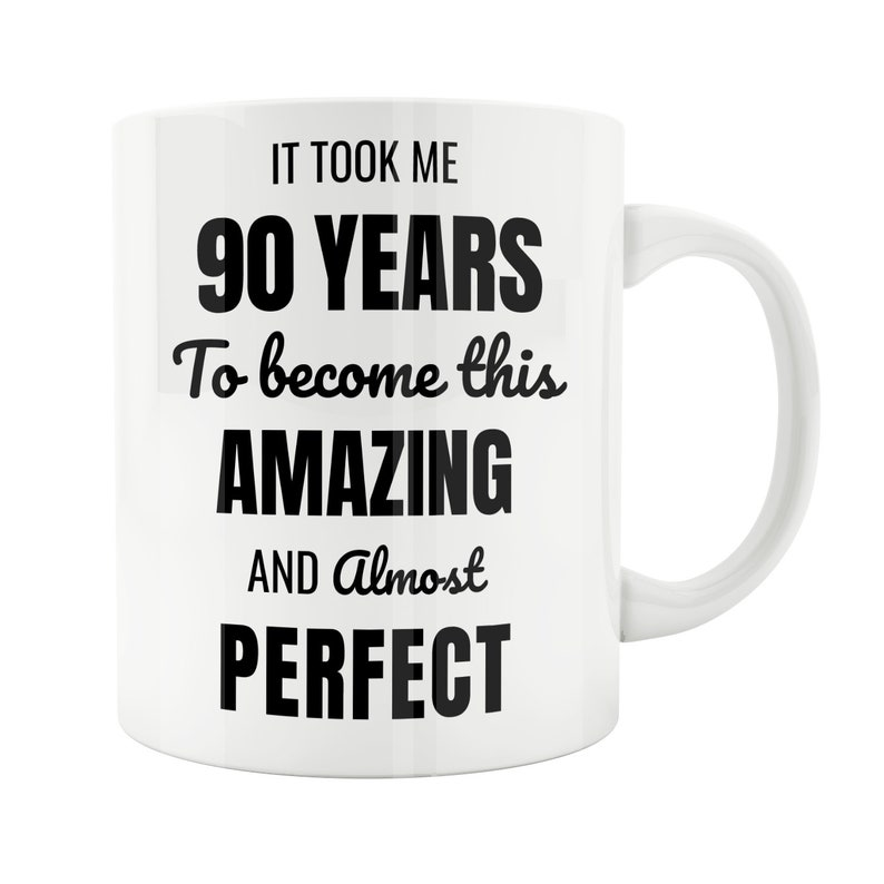90 Year Old 90th Birthday Mug Male Woman Wife Husband