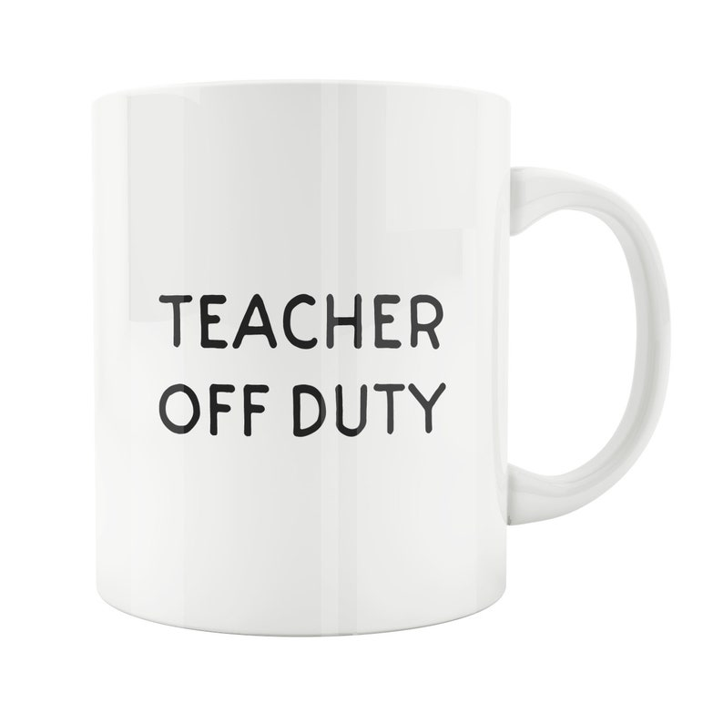 20f1cfb55c9 Teacher Gift, Funny Teacher Gift, Funny Teacher Gift Idea, Gift For  Teacher, School, Teacher Coffee Mug, Teacher Off Duty, Off Duty Teacher