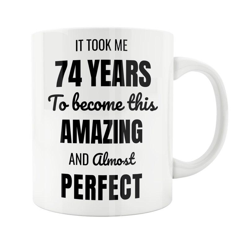 74 Year Old 74th Birthday Mug Male Woman Wife Husband