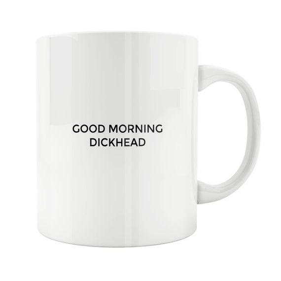 Dickhead Gift Good Morning Dickhead Funny Mug Dickhead Funny Mugs Funny Gifts Gifts For Him Gift For Him Gift For Friend