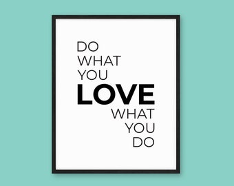 Do What You Love What you Do Printable, An inspiration poster that includes various sizes that you can instantly download