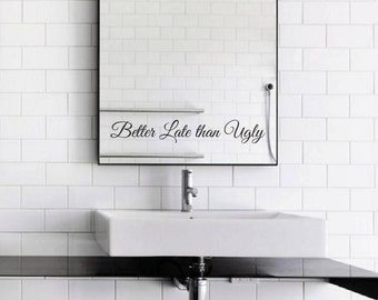 Better Late than Ugly Mirror Decal / Better Late than Ugly Mirror Sticker / Better Late than Ugly Wall Vinyl Decal Art Good Gift Idea