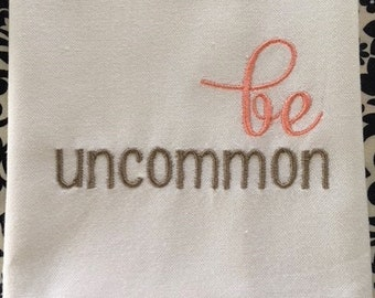 LIFE THOUGHTS - Be Uncommon - Kitchen Dish Towel, Tea or Bar Towel, Hand or Guest Towel