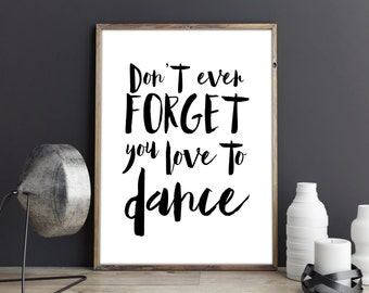 love to dance PRINTABLE ART -  Inspirational Art - wall Decor, black and white typography print,  INSTANT download 8x10, 16x20, 36x24, 11x14