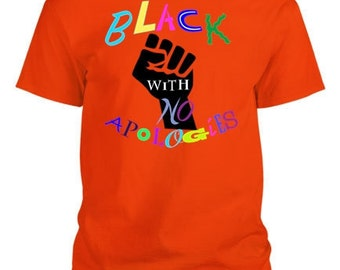 ORANGE - Black with No Apologies tee - black lives matter blm unisex tee