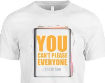 You Cant Please Everyone tee