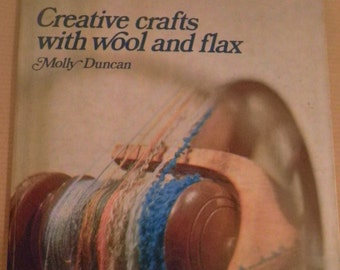 1970's  Creative crafts with wool and flax by Molly Duncan, First British Ed 1973, Spinning, Weaving, flax, embroidery with wool and flax