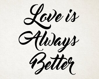 Love Is Always Better - DIGITAL DOWNLOAD - Inspirational Quotes, Motivational Quotes, Print-At-Home Wall Art, Typography Decor