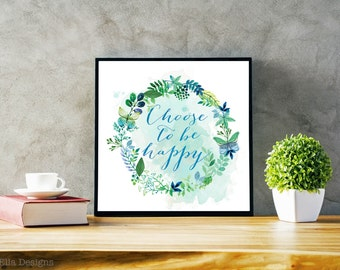 Choose To Be Happy Wall Art, Watercolor, Modern Calligraphy, Digital File, Art Print, 12x12 Print, Blue and Green, Home Decor, Office Decor