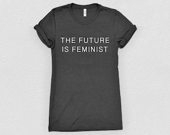 The Future Is Feminist | Feminist Shirt, Equality Shirt, Resist Shirt, Love Trumps Hate Shirt, The Future is Female