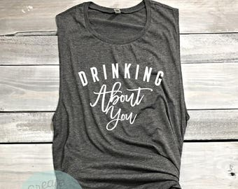Drinking About You Muscle Tank, Gym Shirt, Funny Shirt, Workout Shirt, Beachbody Tank, Yoga Shirt Crossfit Shirt, Funny Workout Tank