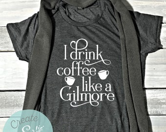 Gilmore Girls Shirt - I Drink Coffee Like A Gilmore Shirt - Women's Shirt