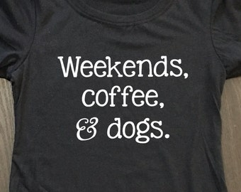 Weekends Coffee And Dogs Shirt - Animal Lover Shirt - Dog Lover Shirt - Dog Shirt - Dog Mom Shirt
