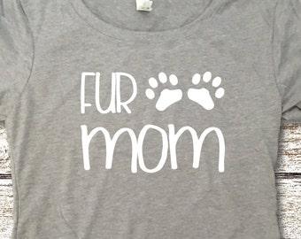 Fur Mom Shirt - Dog Mom Shirt - Animal Lover Shirt - Dog Lover Shirt - Cat Shirt - Cat Lover Shirt - Cat Mom Shirt