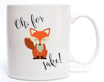 Oh For Fox Sake Coffee Mug - Funny Coffee Mug Quotes - Mugs - Coffee Mugs - Fox Mug