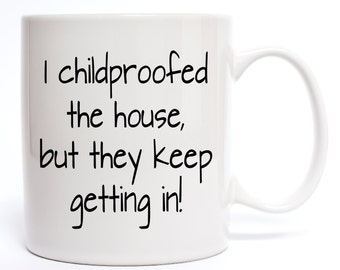 Funny Mom Mug - I Childproofed The House But They Keep Getting In - Funny Coffee Mug Quotes - Mugs - Coffee Mugs - Cups