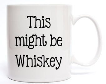 This Might Be Whiskey Coffee Mug - Funny Coffee Mug Quotes - Mugs - Coffee Mugs - Cups - Drinkware - Funny Gift
