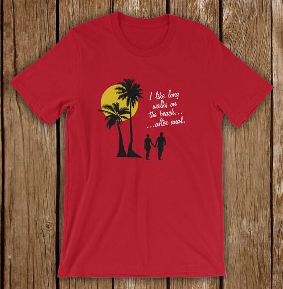 a1daeb00 Funny Anal TShirt I Like Long Walks On The Beach After Anal | Etsy