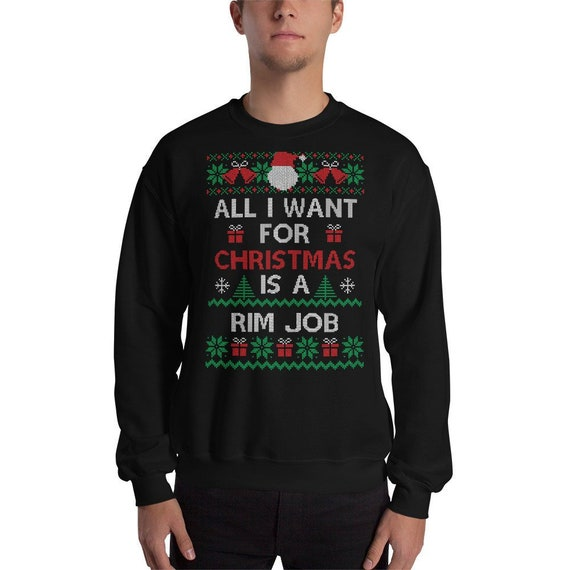 Funny Ugly Christmas Sweater.Funny Ugly Christmas Sweater Unisex Sweatshirt Funny Xmas Sweater Party Men Women All I Want For Christmas Is A Rim Job Rude Offensive