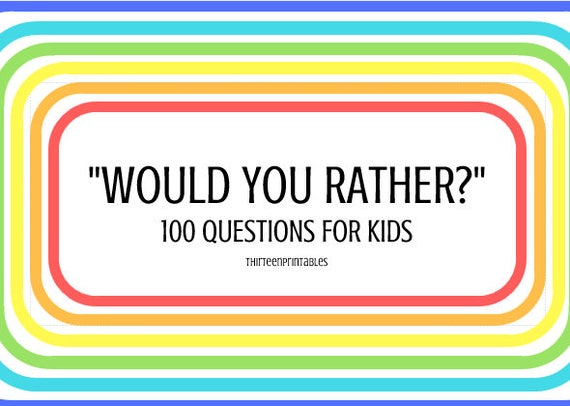 picture regarding Would You Rather Questions for Kids Printable titled Childrens Sport Would Oneself Really..? 100 Thoughts Printable for Young children, Young people and Older people! Communication beginner, household night time, clroom sport