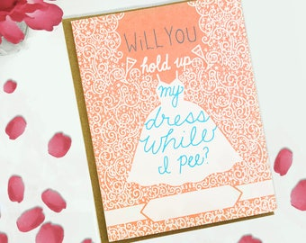funny bridesmaid card-funny wedding card-will you be my bridesmaid card-bridesmaid proposal card-will you hold up my dress while I pee?