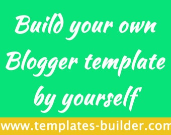 New amazing tool! Build your Blogger template by yourself - Over 14,000 responsive Blogger templates - Blogger Templates Builder