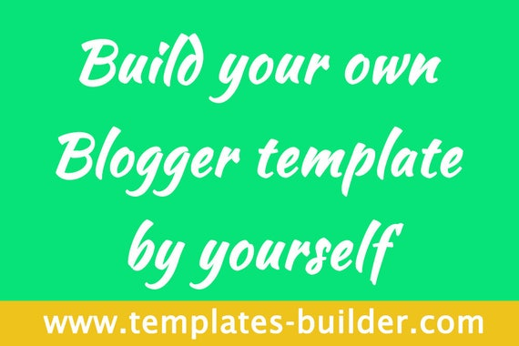 New Amazing Tool Build Your Blogger Template By Yourself