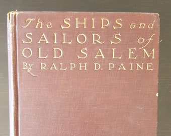 The Ships and Sailors of Old Salem by Ralph D. Paine - First Edition