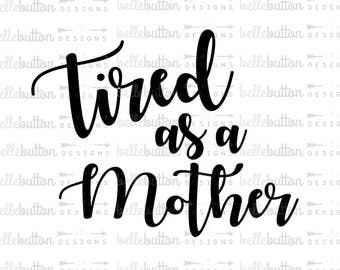 Tired as a Mother SVG PNG Cutting File for Cricut & Cameo Cutting Machines