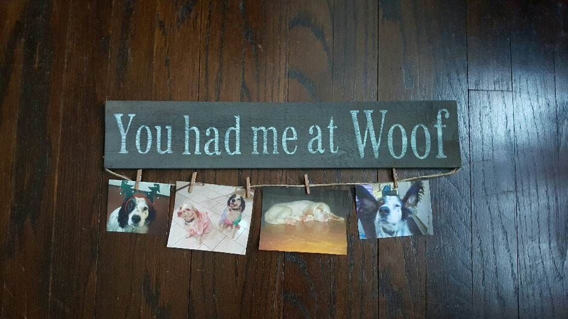 You Had Me At Woof Wooden Picture Hanger.