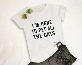 Cat Lover Shirt Gift Funny Cat Shirt Pet Lover TShirt Tumblr Cat Graphic Tee Womens Mens Fashion Tee Tops I'm here to pet all the cats