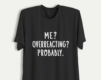 fab288830 Me overreacting probably T Shirt Funny Shirts with sayings Slogan Tee  Tumblr Grunge Graphic Tee Cool T-Shirts Womens Mens Teen Girl Gifts