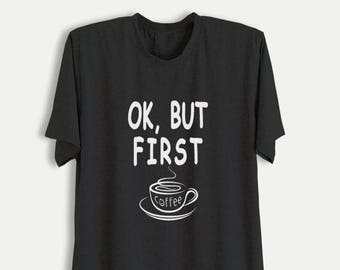 9edf752b Ok but first coffee T Shirt Funny Shirts with sayings Slogan Tee Tumblr  Grunge Graphic Tee Shirts Cool T-Shirts Womens Mens Fashion Gifts