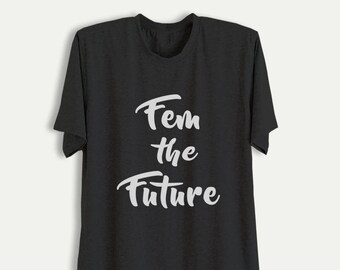 40031e9aac2 Fem the Future Female Shirt Funny Quote T Shirt Hipster Tops Grunge Tee  Tumblr TShirt Women Teen Girl Fashion Instagram Gifts Clothing