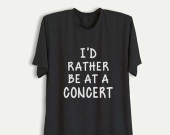 8f76bd247f418 Id rather be at a concert T Shirts Gifts Black Shirt Funny Music Shirts  Tumblr Quote Graphic Tee Men Women Clothing Instagram Fashion