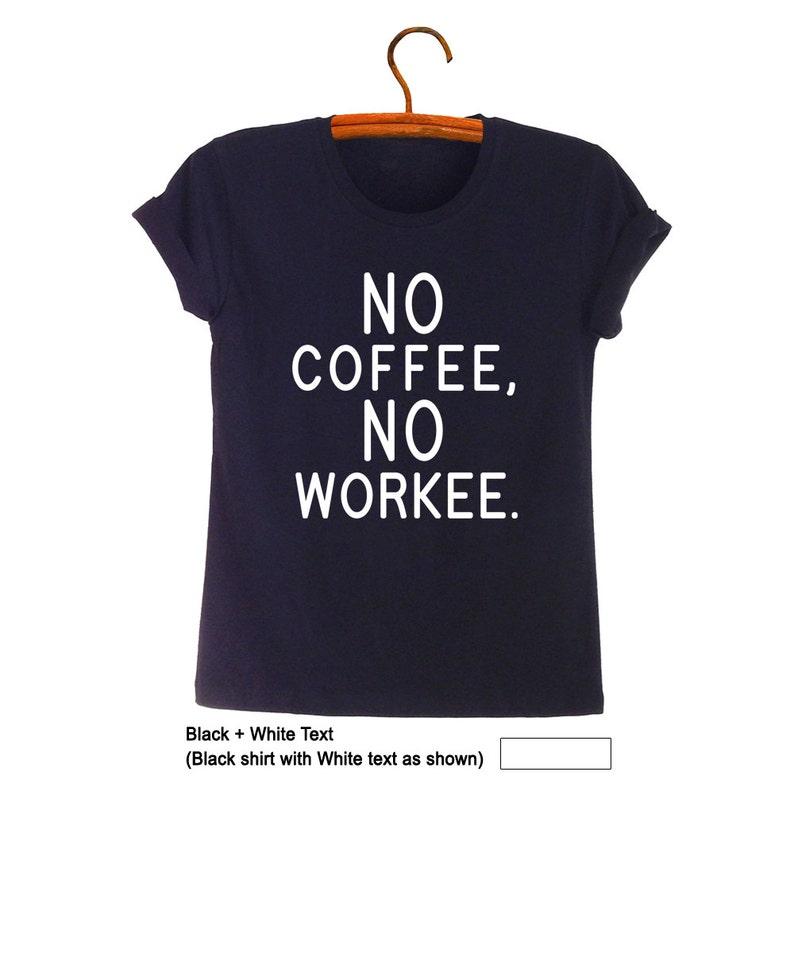 134226b1a No Coffee No Workee Coffee Shirt Funny TShirts with sayings | Etsy