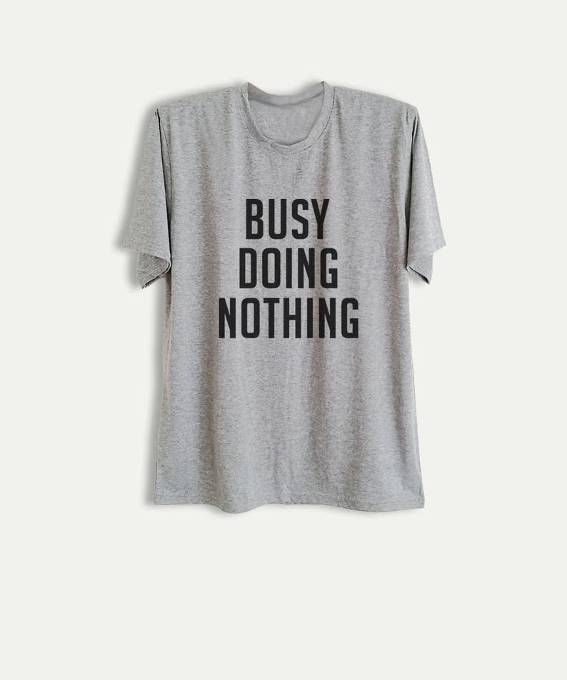 209d737dc13 Busy doing nothing Funny Tee Shirts for Women Mens Tops Tumblr | Etsy