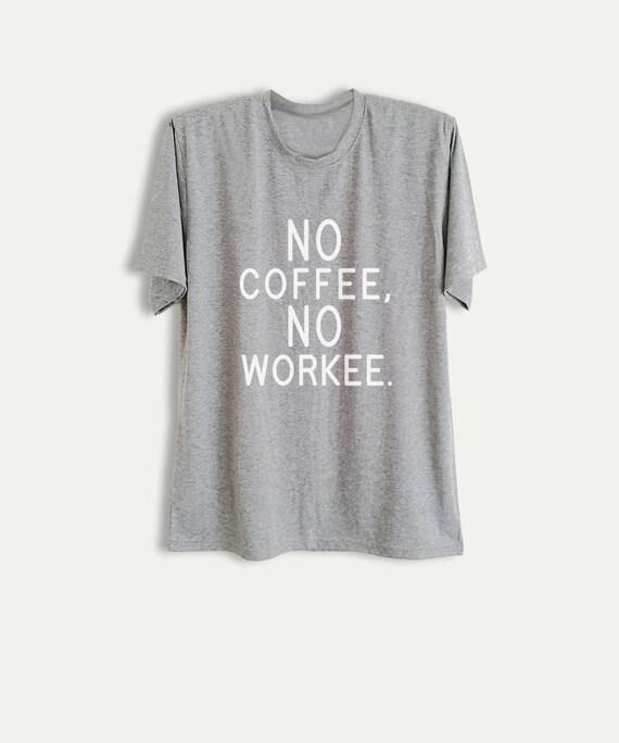 08346ece2 No coffee no workee Shirt Funny TShirts Women Printed Tees | Etsy