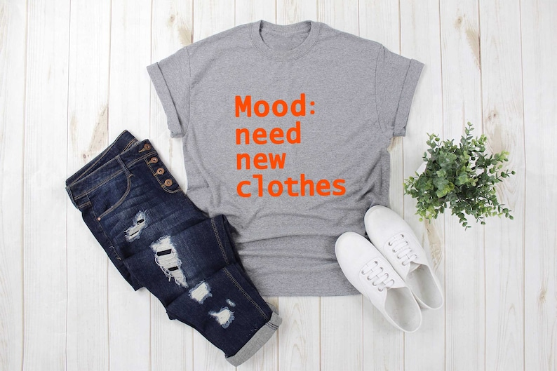 Need new clothes Graphic Tee Men Women Tumblr TShirt Sayings Shirts for Teens Fashion Funny Quote T Shirt Trending items Trendy Gifts Ideas