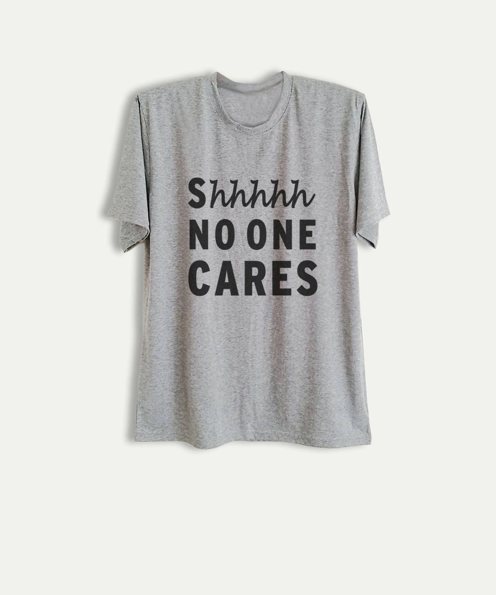 Shhh No One Cares T Shirt Design Funny Tshirts With Sayings Etsy