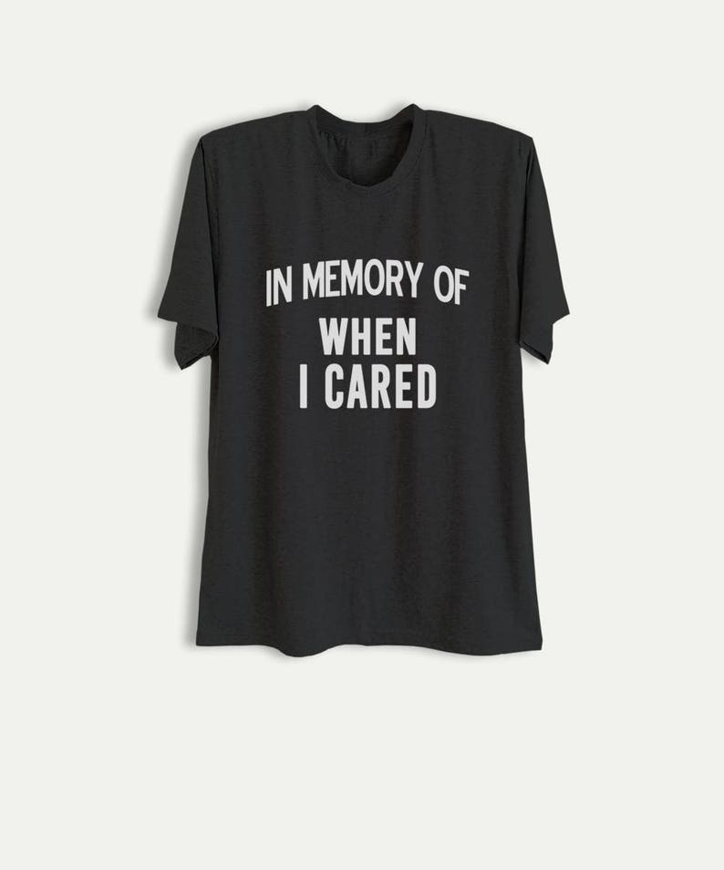 801c6b40 In memory of when I cared Women Tee Shirts Funny Sayings | Etsy