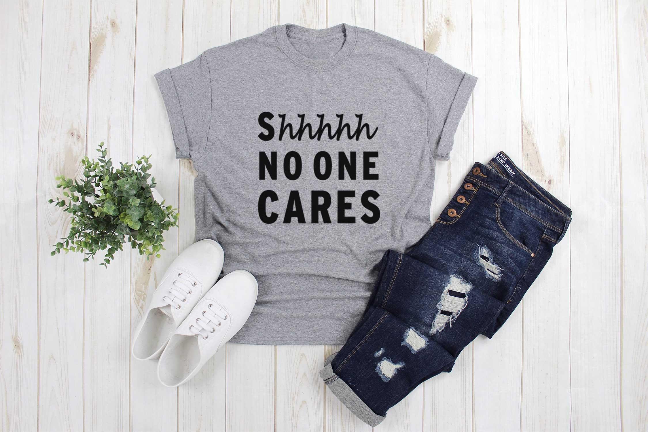 Shhh No one cares T Shirt Design Funny TShirts with sayings Men Women Girl  Teen Tumblr Graphic Tee Slogan Fangirls Pinterest Youtube Shirt