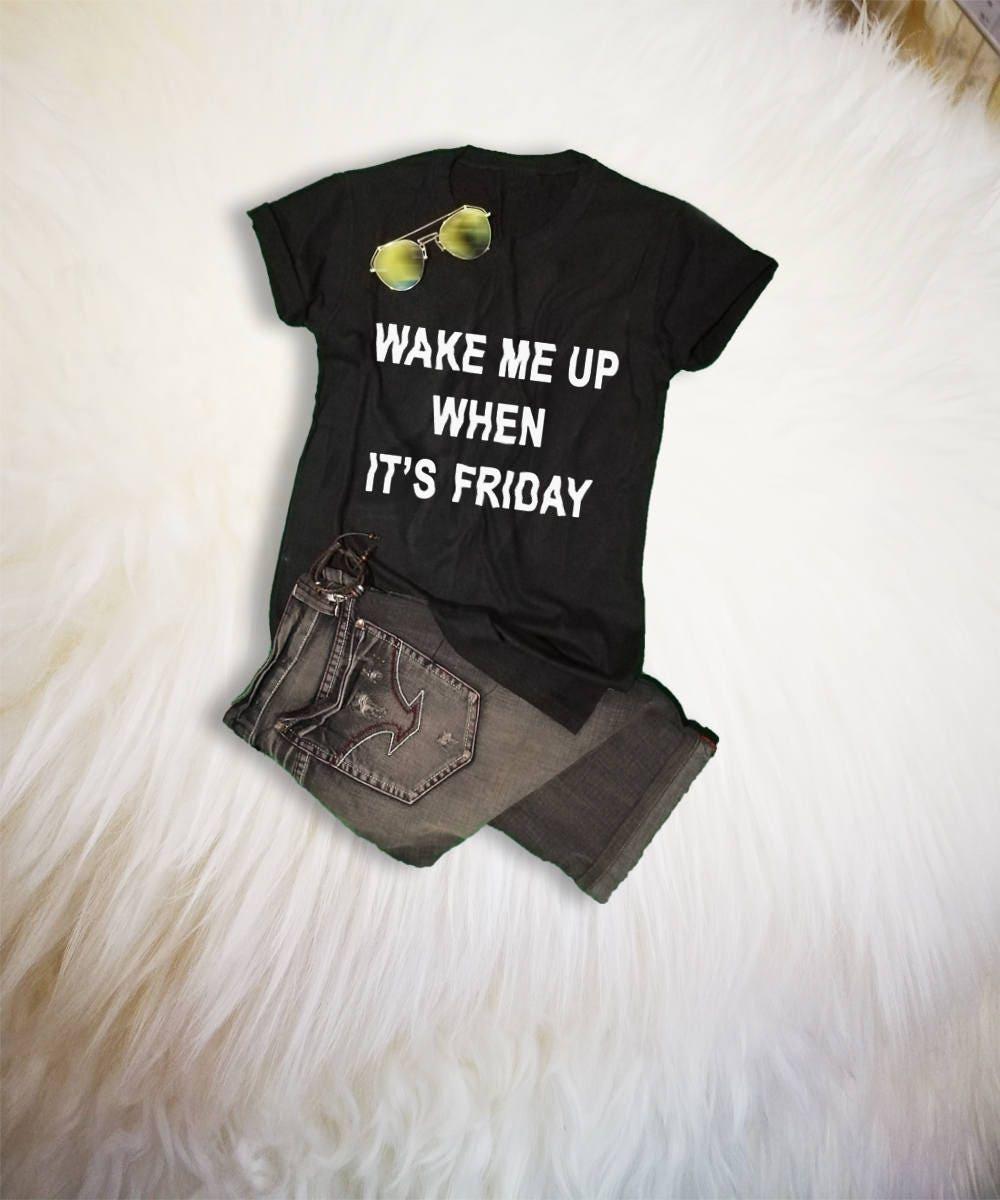 Wake Me Up When Its Friday Shirts For Teens Tumblr Etsy I Woke Tee Zoom