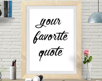 Your Favorite Quote, Printable Custom Quote, Custom Print, Custom Quote Print, Any Size, Custom Printable, Custom Design, Art Print