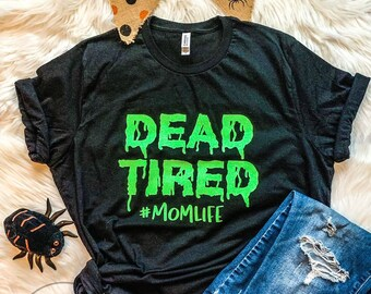Dead Tired© Tee, Dead Tired, Dead Tired Mom, Mom Halloween Shirt, Mom Halloween, Mom Tired