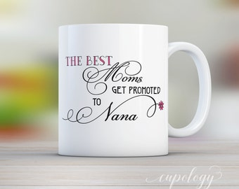 Only The Best Moms Get Promoted to Nana, Pregnancy Reveal, Baby Announcement, Gift for Mom,  grandma gift, gifts for Nana, mothers day gift