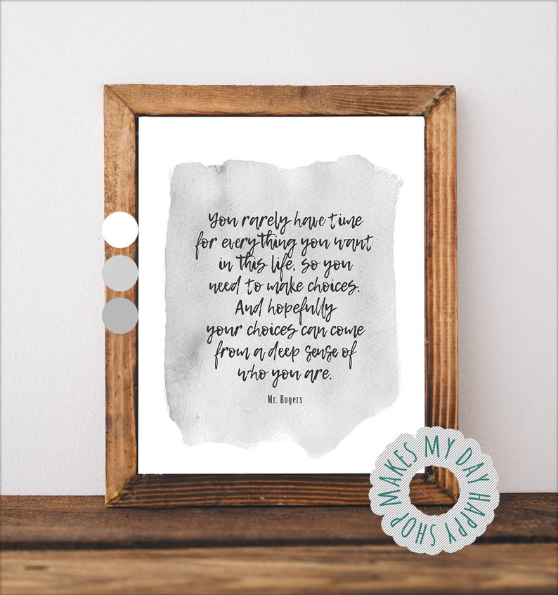 Mr Rogers quote about choices,Mr Rogers printable, Fred McFeely Rogers,The  World According to Mister Rogers, Important Things to Remember