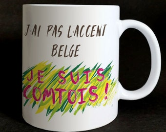 "Mug ""I don't have the Belgian accent, I'm Comtois"" regional gift"