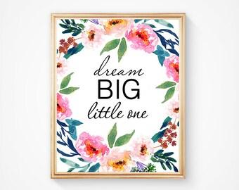 Dream Big Little One Nursery Art Printable, Bible Verse Printable, Flower Watercolor Print, Inspirational Nursery Quote Print, Wall Art